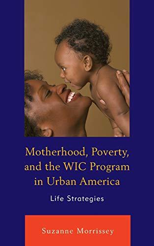 9780739189337: Motherhood, Poverty, and the WIC Program in Urban America: Life Strategies