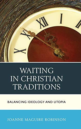 9780739189399: Waiting in Christian Traditions: Balancing Ideology and Utopia