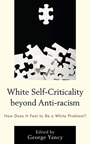 9780739189498: White Self-Criticality beyond Anti-racism: How Does It Feel to Be a White Problem? (Philosophy of Race)