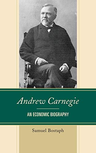 9780739189832: Andrew Carnegie: An Economic Biography (Capitalist Thought: Studies in Philosophy, Politics, and Economics)