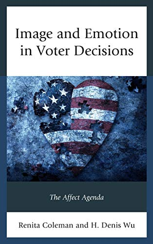 Image and Emotion in Voter Decisions: The Affect Agenda (Lexington Studies in Political ...