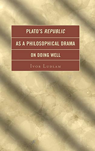 9780739190197: Plato's Republic as a Philosophical Drama on Doing Well