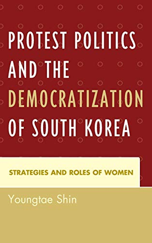 9780739190258: Protest Politics and the Democratization of South Korea: Strategies and Roles of Women