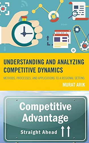 9780739190395: Understanding and Analyzing Competitive Dynamics: Methods, Processes, and Applications to a Regional Setting