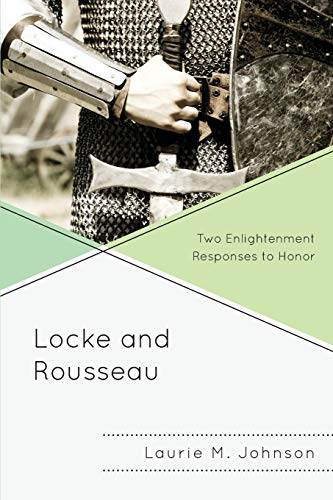 9780739190609: Locke and Rousseau: Two Enlightenment Responses to Honor
