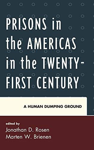 9780739191354: Prisons in the Americas in the Twenty-First Century: A Human Dumping Ground (Security in the Americas in the Twenty-First Century)