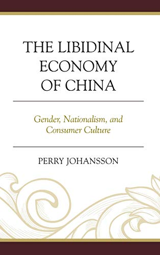 9780739192627: The Libidinal Economy of China: Gender, Nationalism, and Consumer Culture