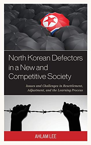 9780739192665: North Korean Defectors in a New and Competitive Society: Issues and Challenges in Resettlement, Adjustment, and the Learning Process