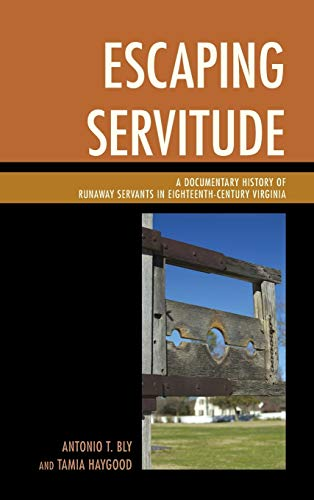 9780739192740: Escaping Servitude: A Documentary History of Runaway Servants in Eighteenth-Century Virginia