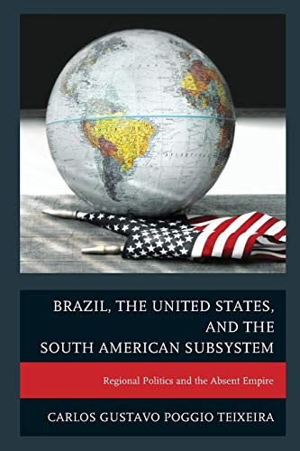 9780739192771: Brazil, the United States, and the South American Subsystem: Regional Politics and the Absent Empire