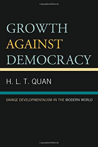 Growth Against Democracy: Savage Developmentalism in the Modern World: Quan, H. L.