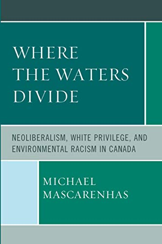 9780739192894: Where the Waters Divide: Neoliberalism, White Privilege, and Environmental Racism in Canada