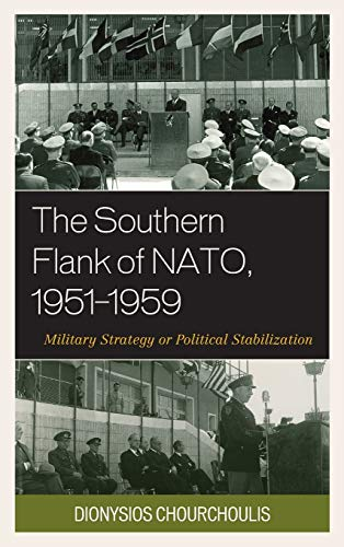 9780739193051: The Southern Flank of NATO, 1951–1959: Military Strategy or Political Stabilization