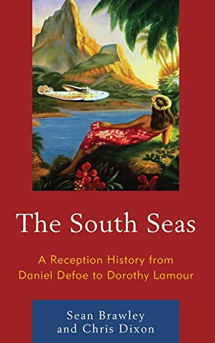 9780739193358: The South Seas: A Reception History from Daniel Defoe to Dorothy Lamour