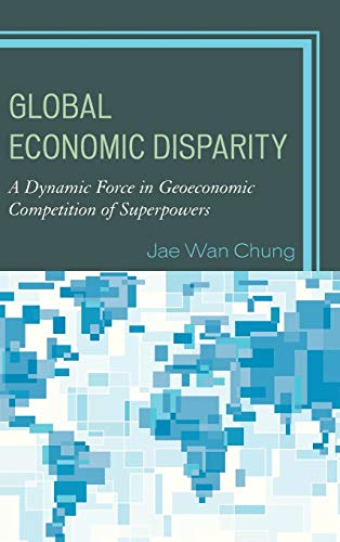 Global Economic Disparity: A Dynamic Force in Geoeconomic Competition of Superpowers: Chung, Jae ...