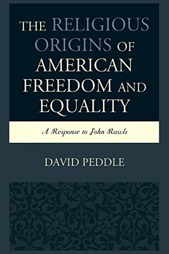 9780739194560: The Religious Origins of American Freedom and Equality: A Response to John Rawls