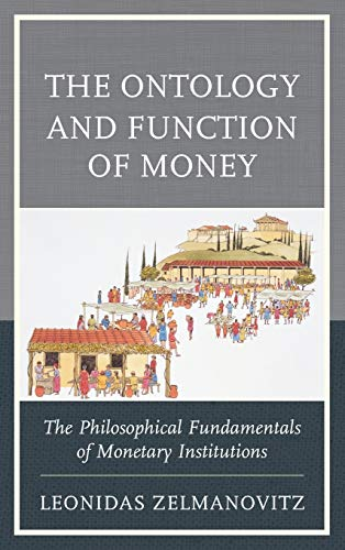 9780739195116: The Ontology and Function of Money: The Philosophical Fundamentals of Monetary Institutions (Capitalist Thought: Studies in Philosophy, Politics, and Economics)