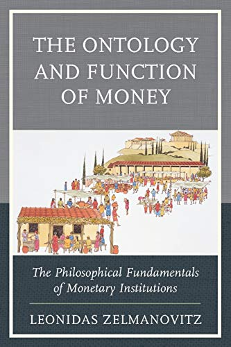 9780739195130: The Ontology and Function of Money: The Philosophical Fundamentals of Monetary Institutions (Capitalist Thought: Studies in Philosophy, Politics, and Economics)
