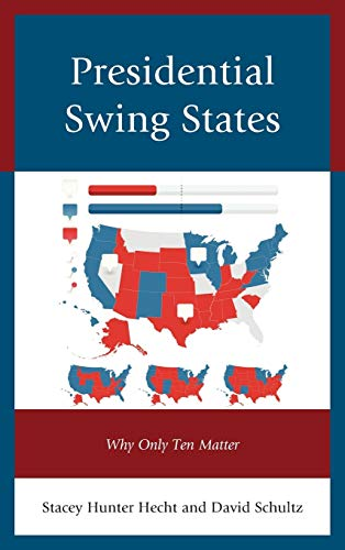9780739195246: Presidential Swing States: Why Only Ten Matter