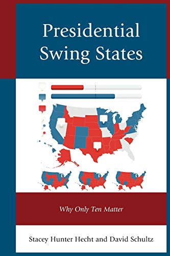 9780739195260: Presidential Swing States: Why Only Ten Matter