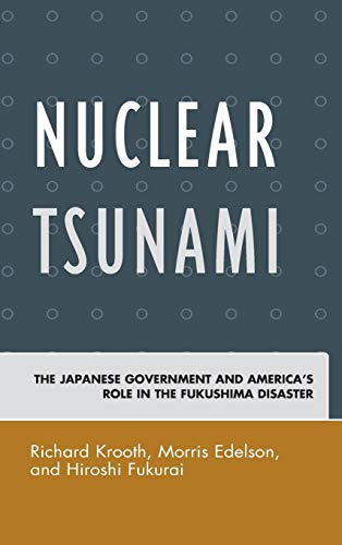 9780739195697: Nuclear Tsunami: The Japanese Government and America's Role in the Fukushima Disaster