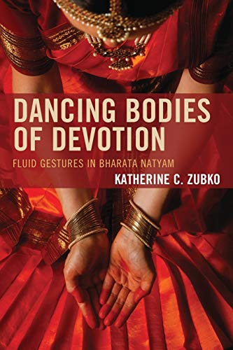 9780739195840: Dancing Bodies of Devotion: Fluid Gestures in Bharata Natyam (Studies in Body and Religion)