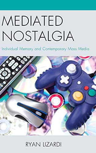 9780739196212: Mediated Nostalgia: Individual Memory and Contemporary Mass Media