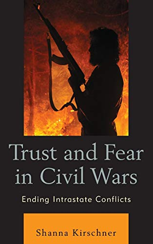 9780739196410: Trust and Fear in Civil Wars: Ending Intrastate Conflicts