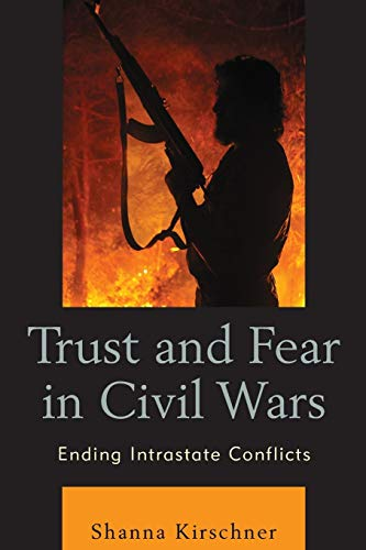 9780739196434: Trust and Fear in Civil Wars: Ending Intrastate Conflicts