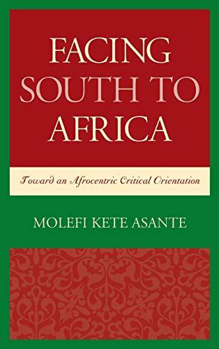 9780739196717: Facing South to Africa: Toward an Afrocentric Critical Orientation (Critical Africana Studies)