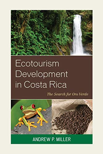 Ecotourism Development in Costa Rica: The Search for Oro Verde: Miller, Andrew P.