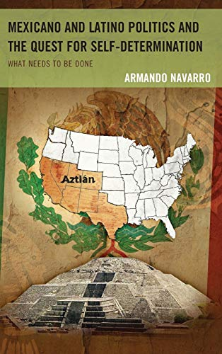 The Mexicano and Latino Politics and the Quest for Self-Determination: What Needs to be Done (...
