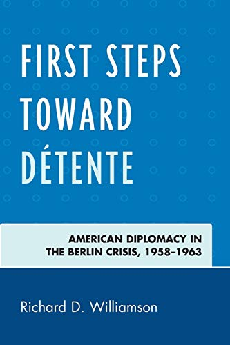 9780739197431: First Steps toward Détente: American Diplomacy in the Berlin Crisis, 1958–1963