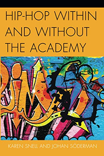 Hip-Hop Within and Without the Academy: Snell, Karen; Soderman, Johan