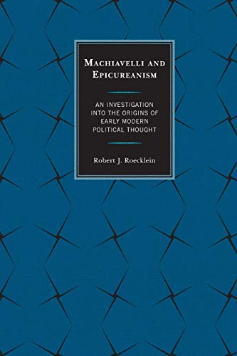 9780739197752: Machiavelli and Epicureanism: An Investigation into the Origins of Early Modern Political Thought