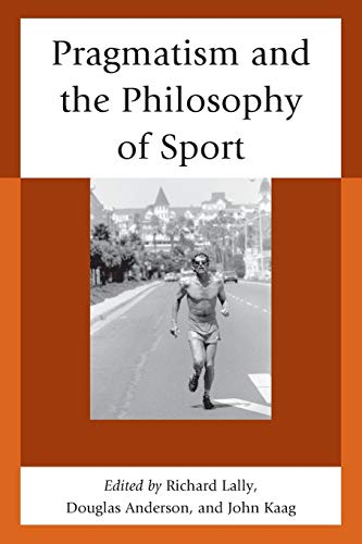 9780739197790: Pragmatism and the Philosophy of Sport
