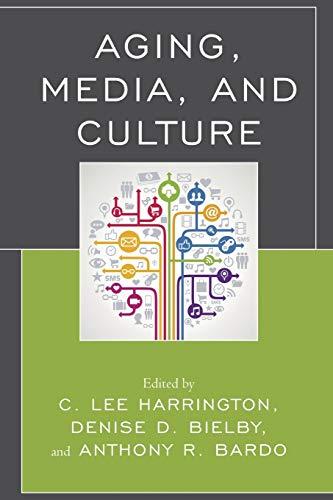 Aging, Media, and Culture (Paperback): C. Lee Harrington,