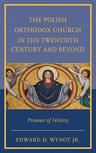 9780739198841: The Polish Orthodox Church in the Twentieth Century and Beyond: Prisoner of History