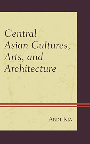9780739199275: Central Asian Cultures, Arts, and Architecture