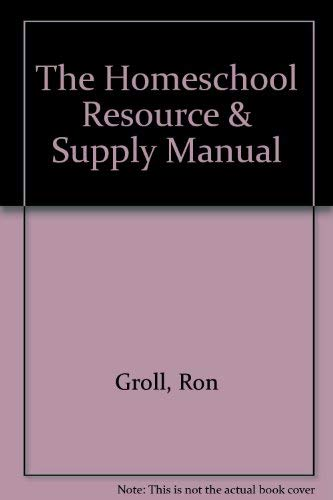 The Homeschool Resource & Supply Manual: Groll, Ron