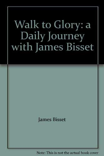 Walk to Glory : A Daily Journey with James Bisset