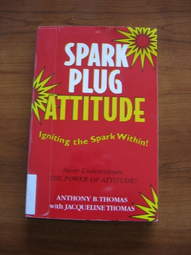 Spark Plug Attitiude Igniting the Spark Within (0739201247) by Anthony B. Thomas