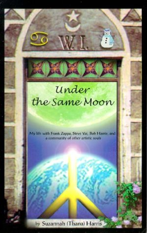 9780739202326: Under The Same Moon : My Life with Frank Zappa, Steve Vai, Bob Harris and a Community of Other Artistic Souls