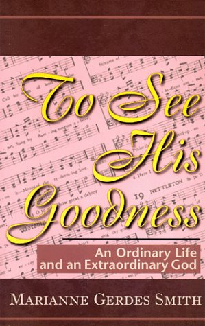 To See His Goodness: Smith, Marianne Gerdes