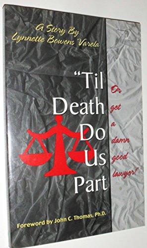 'Til Death Do Us Part Or Get A Damn Good Lawyer!: Varela, Lynnette Bowens