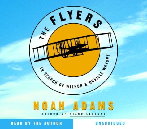 The Flyers: In Search of Wilbur and Orville Wright: Adams, Noah