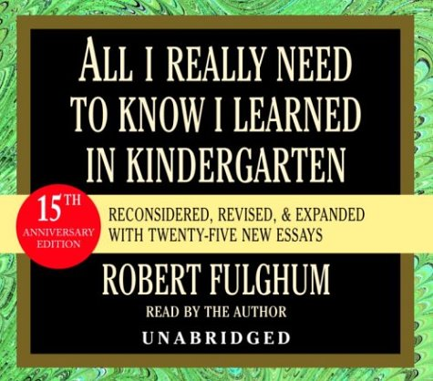 9780739308103: All I Really Need to Know I Learned in Kindergarten: Fifteenth Anniversary Edition Reconsidered, Revised, & Expanded With Twenty-Five New Essays