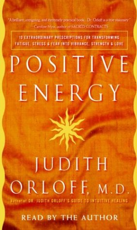 9780739309100: Positive Energy: 10 Extraordinary Prescriptions for Transforming Fatigue, Stress, & Fear into Vibrance, Strength & Love