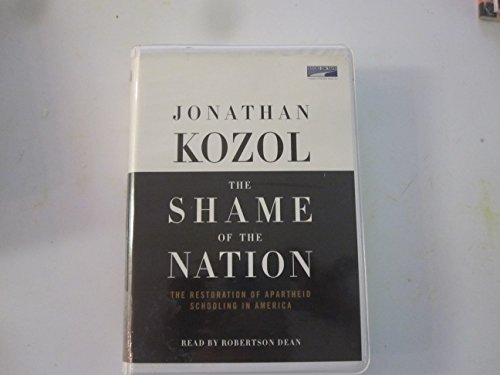 The Shame of the Nation: The Restoration of Apartheid Education in the Nation's Schools (9780739309841) by Jonathan Kozol