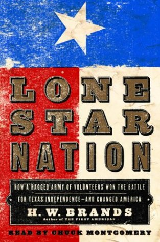 Lone Star Nation - How a Ragged Army of Volunteers Won the Battle for Texas Independence -and ...